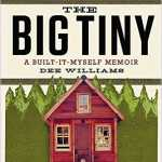 The Big Tiny A Built-It-Myself Memoir